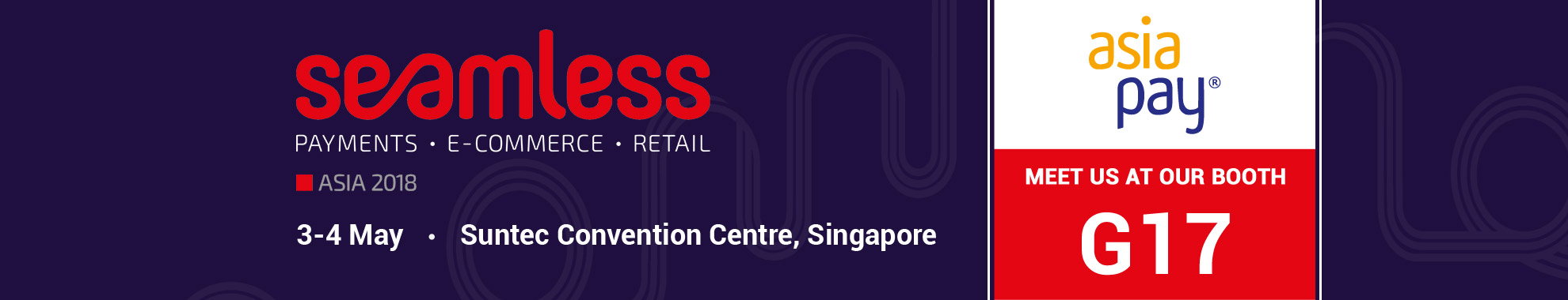 Seamless Asia 2018, 3 - 4 May 2018, Suntec Convention Centre, Singapore - Meet Us at our booth G17 - AsiaPay